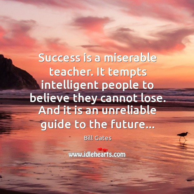 Success is a miserable teacher. It tempts intelligent people to believe they Image
