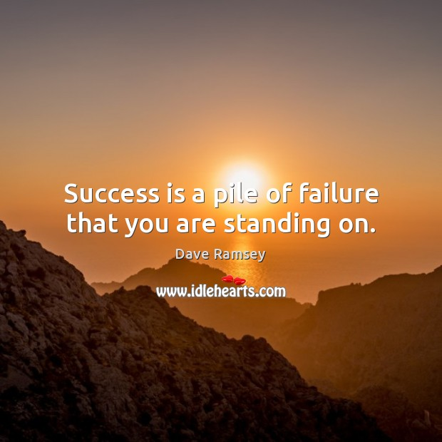 Success is a pile of failure that you are standing on. Image