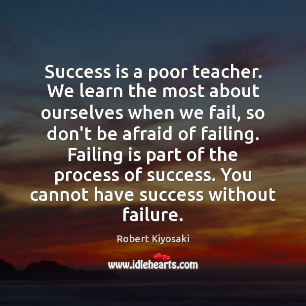 Image, Success is a poor teacher. We learn the most about ourselves when