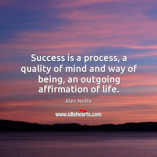 Image, Success is a process, a quality of mind and way of being, an outgoing affirmation of life.