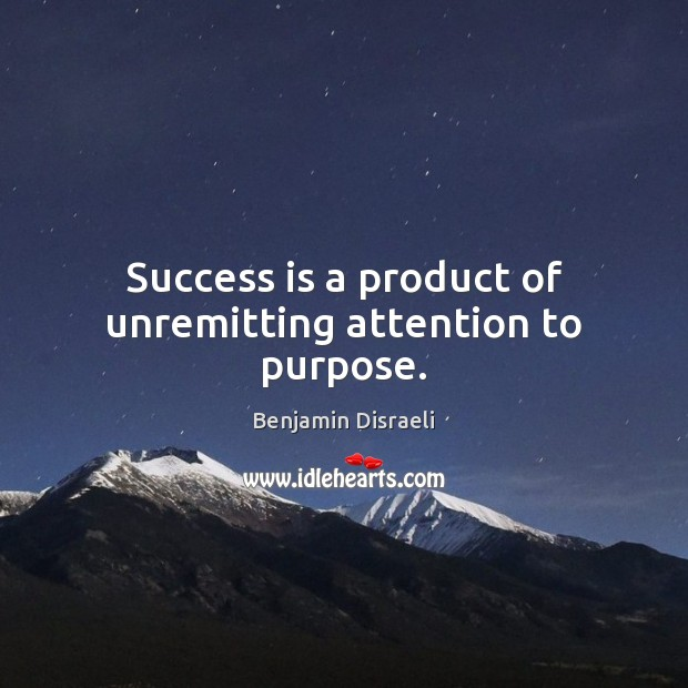 Image, Success is a product of unremitting attention to purpose.