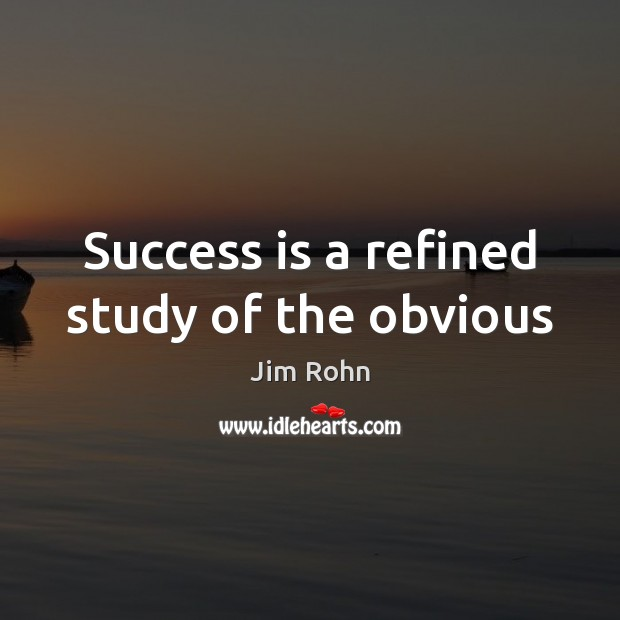 Success is a refined study of the obvious Jim Rohn Picture Quote