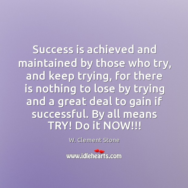 Image, Success is achieved and maintained by those who try, and keep trying,
