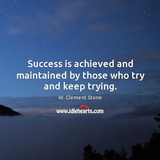 Success is achieved and maintained by those who try and keep trying. Image