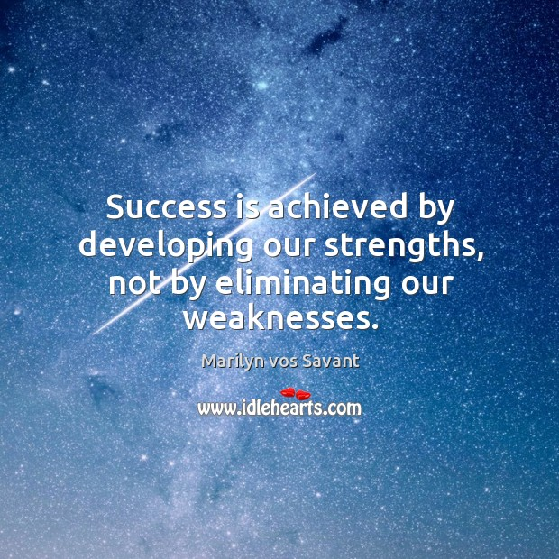Image, Success is achieved by developing our strengths, not by eliminating our weaknesses.