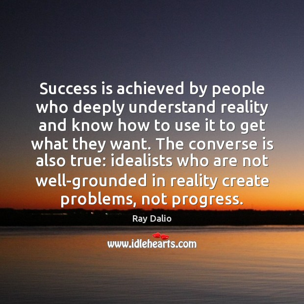 Success is achieved by people who deeply understand reality and know how Ray Dalio Picture Quote