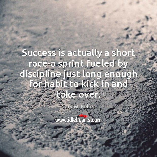Image, Success is actually a short race-a sprint fueled by discipline just long
