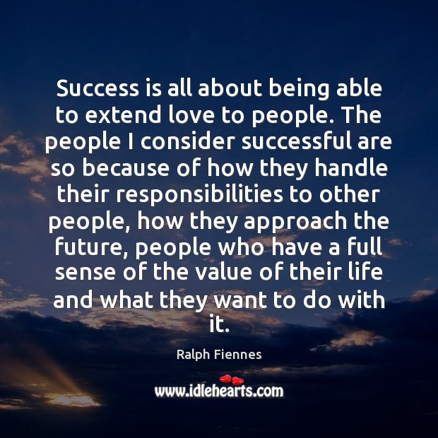 Success is all about being able to extend love to people. The Image