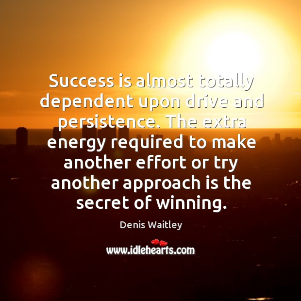 Success is almost totally dependent upon drive and persistence. Image