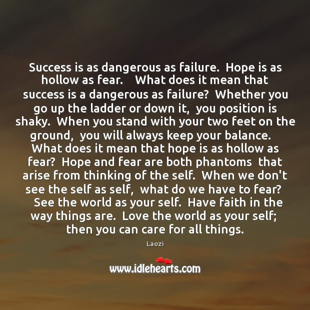 Success is as dangerous as failure.  Hope is as hollow as fear. Faith Quotes Image
