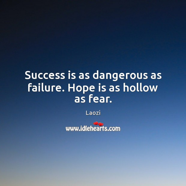 Image, Success is as dangerous as failure. Hope is as hollow as fear.