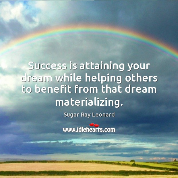 Image, Success is attaining your dream while helping others to benefit from that