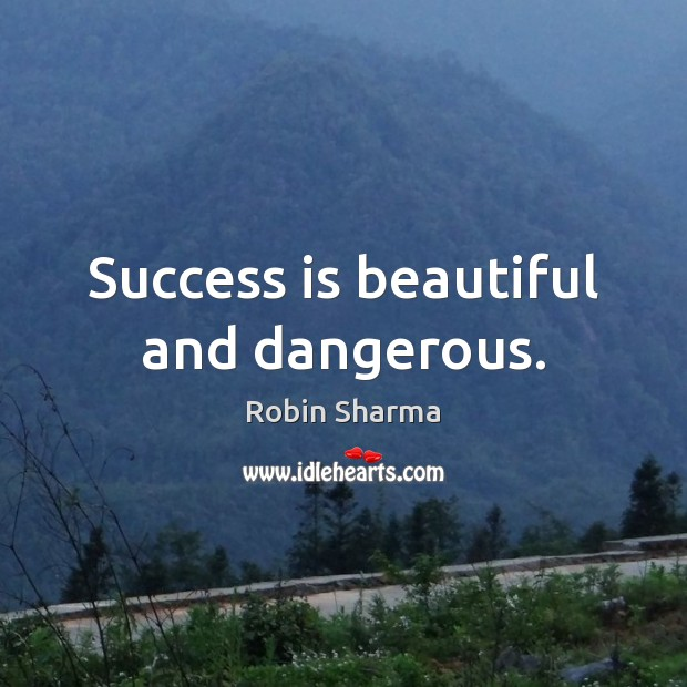Success is beautiful and dangerous. Success Quotes Image