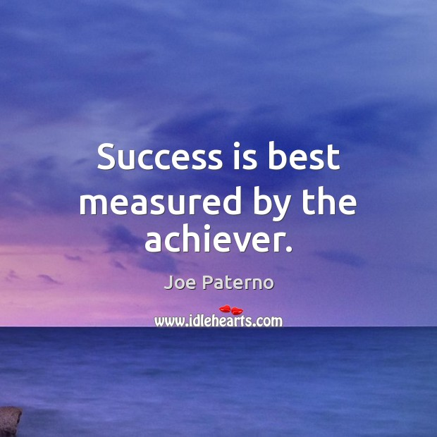 Image, Success is best measured by the achiever.