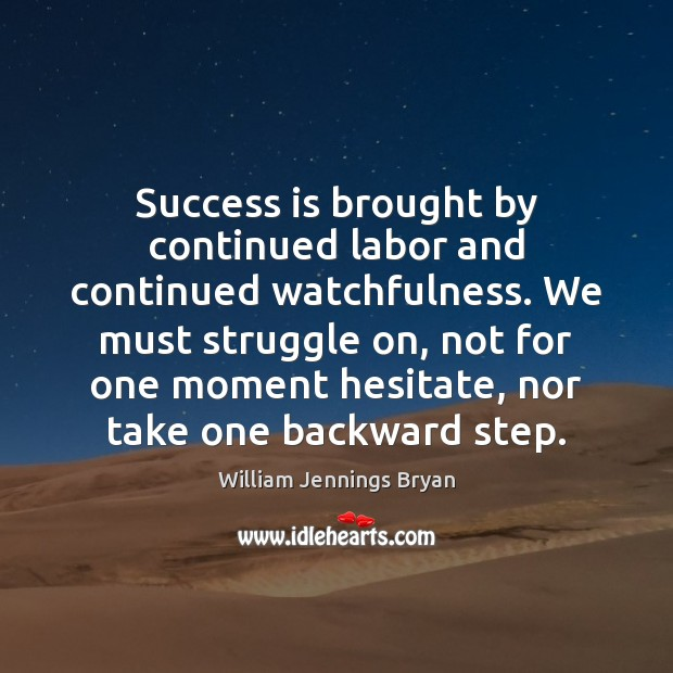 Image, Success is brought by continued labor and continued watchfulness. We must struggle