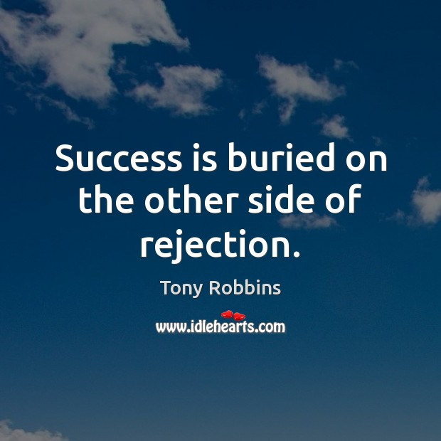 Image, Success is buried on the other side of rejection.