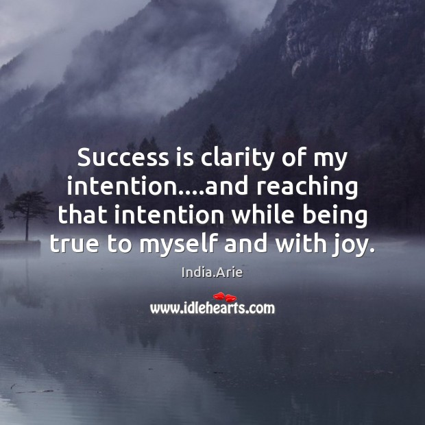 Success is clarity of my intention….and reaching that intention while being India.Arie Picture Quote