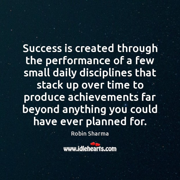 Image, Success is created through the performance of a few small daily disciplines
