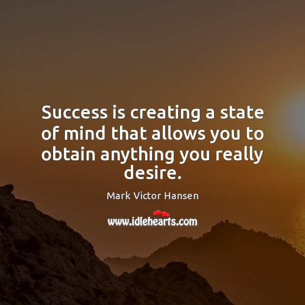 Image, Success is creating a state of mind that allows you to obtain anything you really desire.