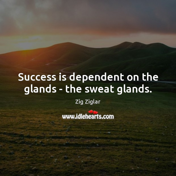 Success is dependent on the glands – the sweat glands. Image