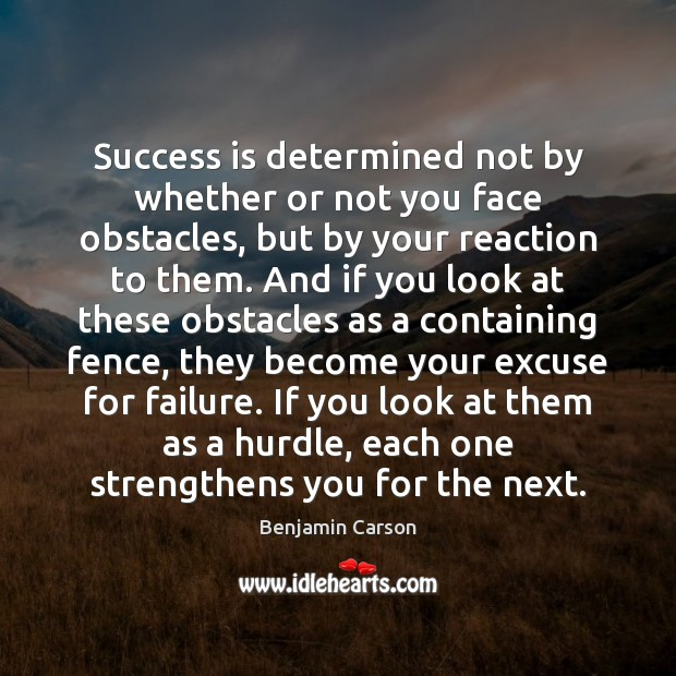 Success is determined not by whether or not you face obstacles, but Benjamin Carson Picture Quote