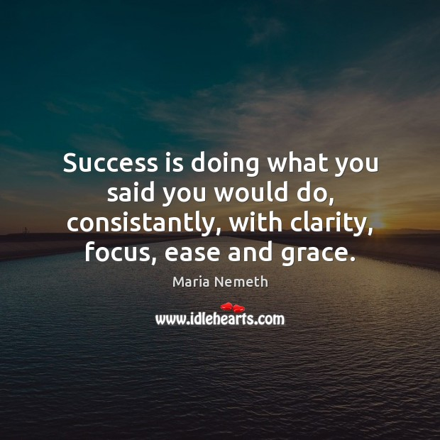 Success is doing what you said you would do, consistantly, with clarity, Image