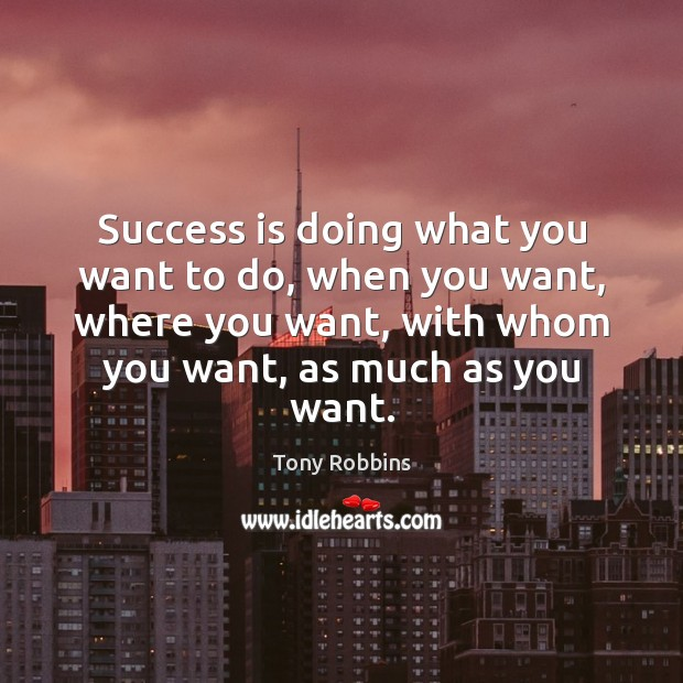 Success is doing what you want to do, when you want, where Image