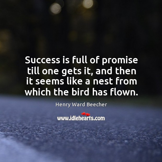 Image, Success is full of promise till one gets it, and then it seems like a nest from which the bird has flown.