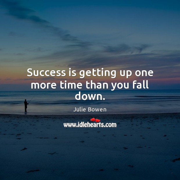 Success is getting up one more time than you fall down. Julie Bowen Picture Quote