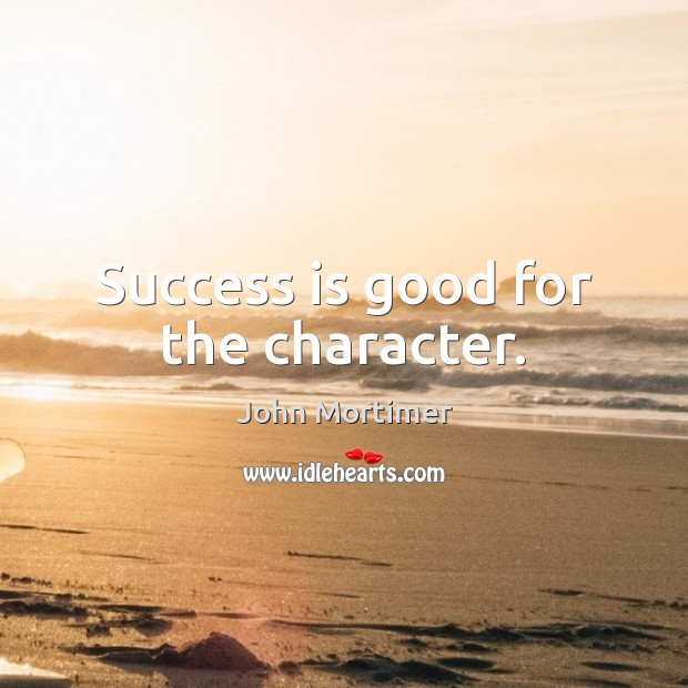John Mortimer Picture Quote image saying: Success is good for the character.