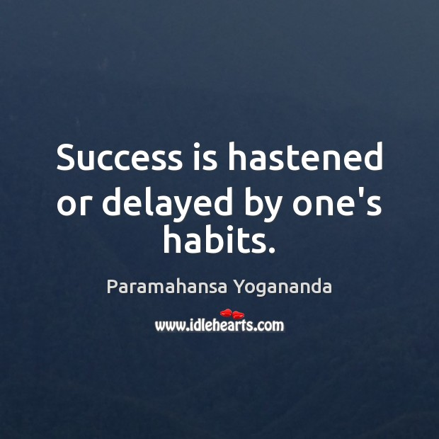 Image, Success is hastened or delayed by one's habits.