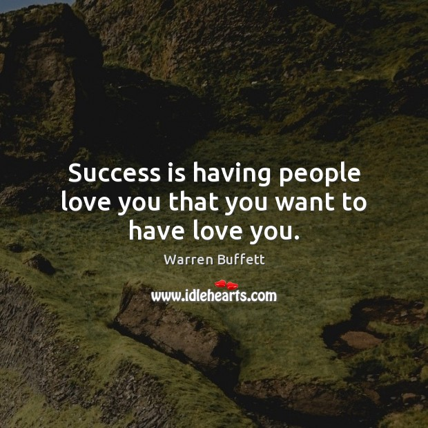 Image about Success is having people love you that you want to have love you.