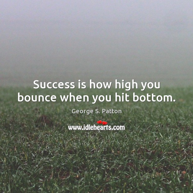Image, Success is how high you bounce when you hit bottom.