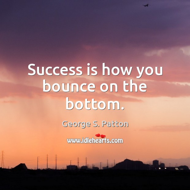 Image, Success is how you bounce on the bottom.