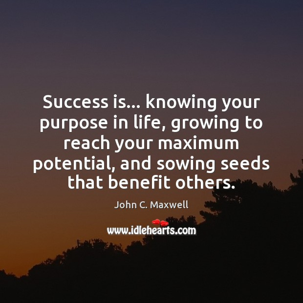 Success is… knowing your purpose in life, growing to reach your maximum Image