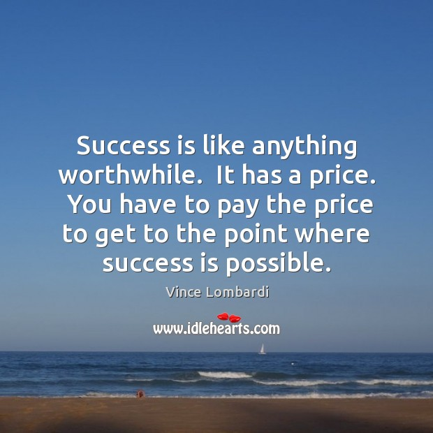 Image, Success is like anything worthwhile.  It has a price.  You have to