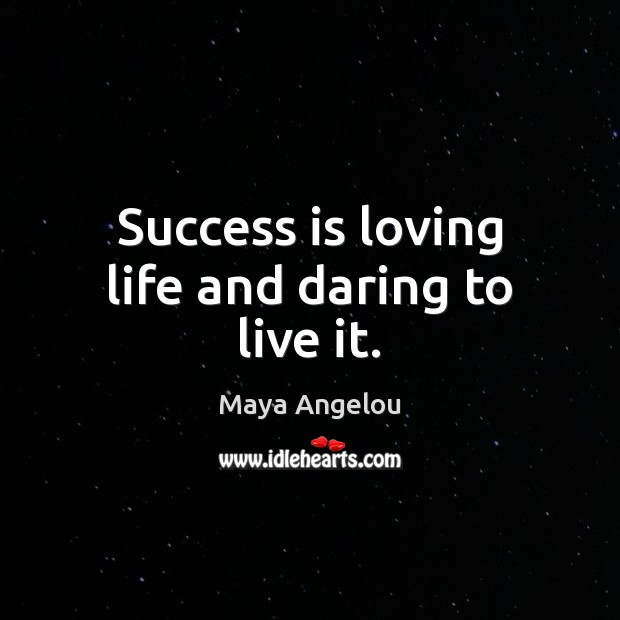 Image, Success is loving life and daring to live it.