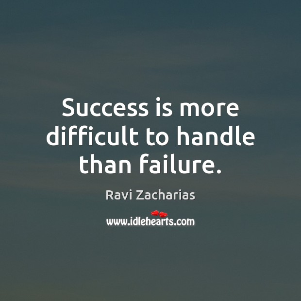 Success is more difficult to handle than failure. Image