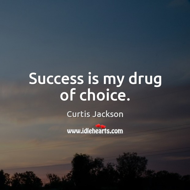Success is my drug of choice. Curtis Jackson Picture Quote
