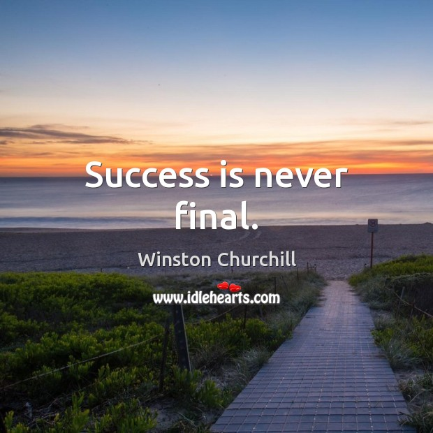 Success is never final. Image