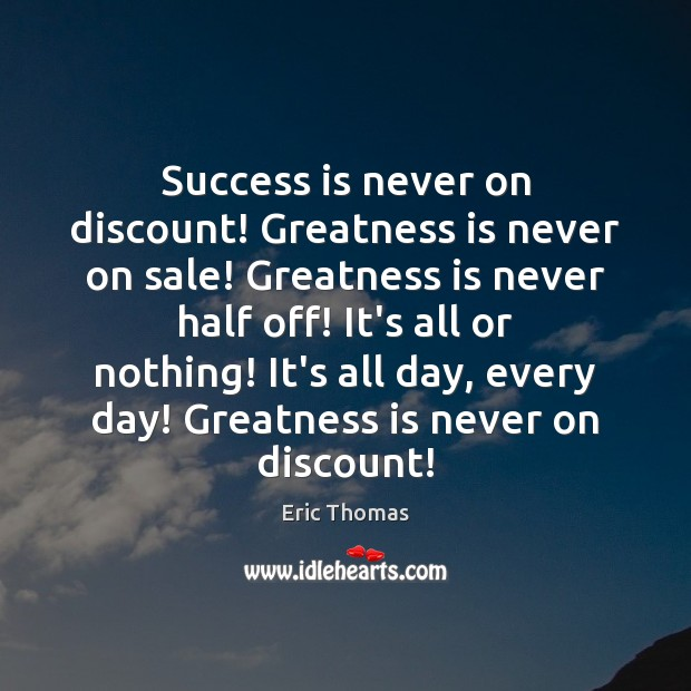 Success is never on discount! Greatness is never on sale! Greatness is Image
