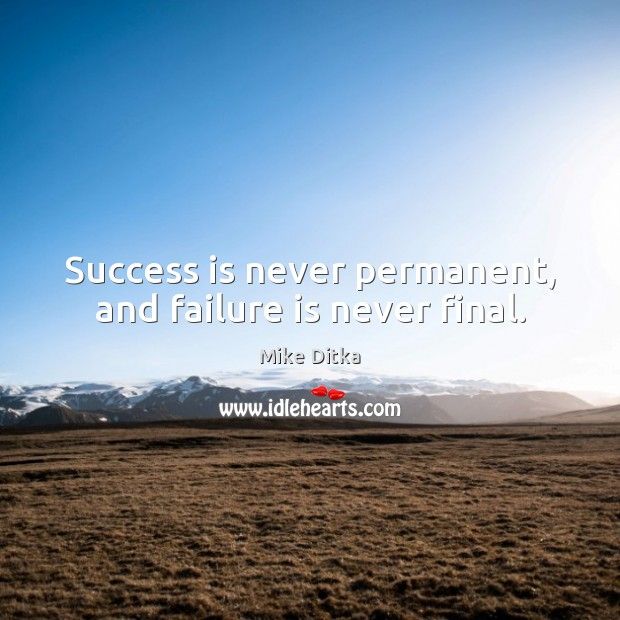 Image, Success is never permanent, and failure is never final.