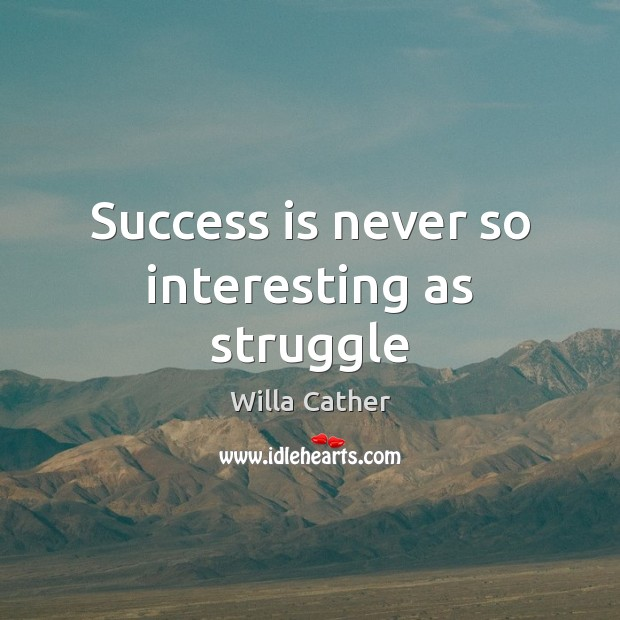 Image, Success is never so interesting as struggle