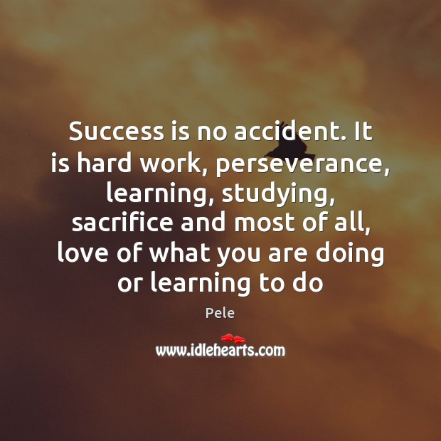 Image, Success is no accident. It is hard work, perseverance, learning, studying, sacrifice