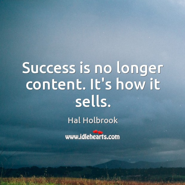 Success is no longer content. It's how it sells. Image