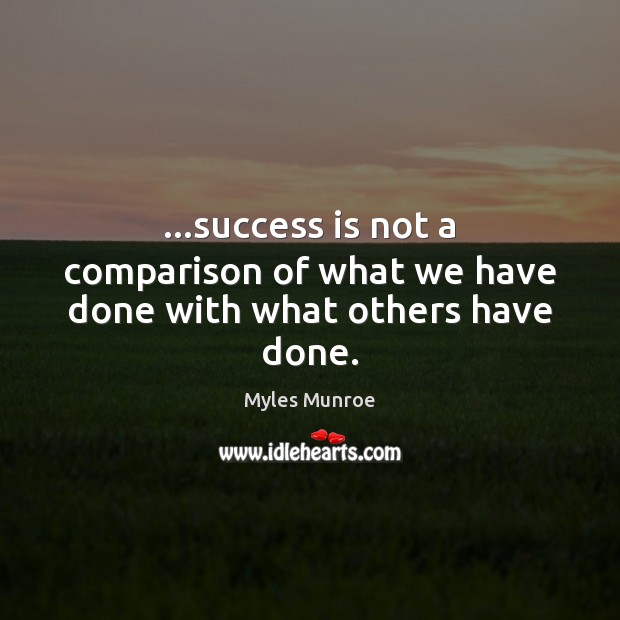 …success is not a comparison of what we have done with what others have done. Image