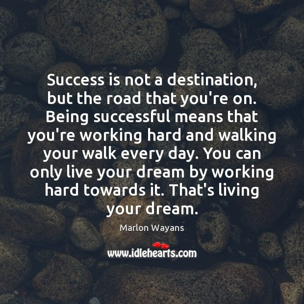 Success is not a destination, but the road that you're on. Being Being Successful Quotes Image