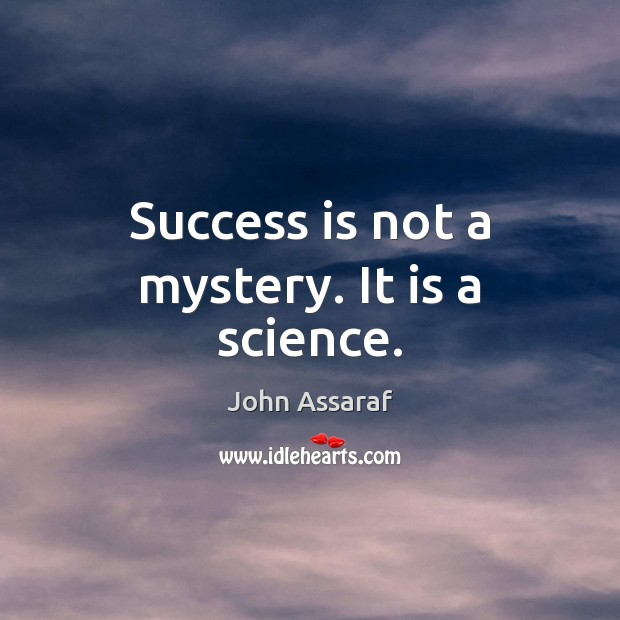 Success is not a mystery. It is a science. John Assaraf Picture Quote