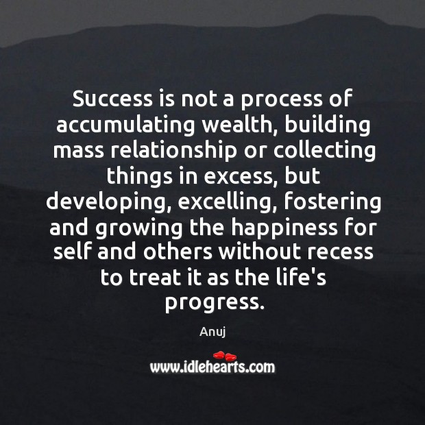 Image, Success is not a process of accumulating wealth, building mass relationship or