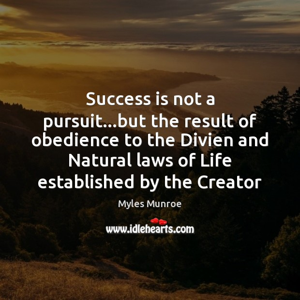Success is not a pursuit…but the result of obedience to the Myles Munroe Picture Quote